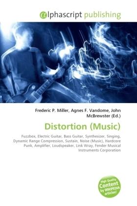 Distortion (Music) - Miller, Frederic P. (Hrsg.) / Vandome, Agnes F. (Hrsg.) / McBrewster, John (Hrsg.)