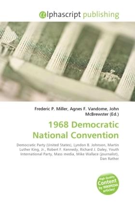 1968 Democratic National Convention - Miller, Frederic P. (Hrsg.) / Vandome, Agnes F. (Hrsg.) / McBrewster, John (Hrsg.)