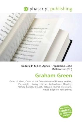 Graham Green - Miller, Frederic P. (Hrsg.) / Vandome, Agnes F. (Hrsg.) / McBrewster, John (Hrsg.)