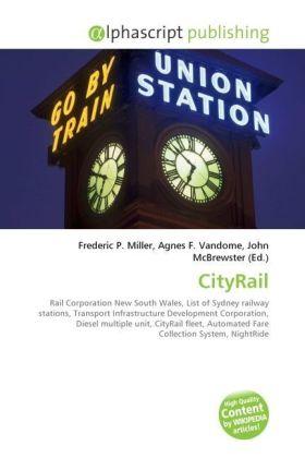 CityRail - Miller, Frederic P. (Hrsg.) / Vandome, Agnes F. (Hrsg.) / McBrewster, John (Hrsg.)