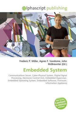 Embedded System: Communications Server, Cyber-Physical System, Digital Signal Processing, Electronic Control Unit, Embedded Hypervisor, Embedded ... Software, Firmware, Information Appliance