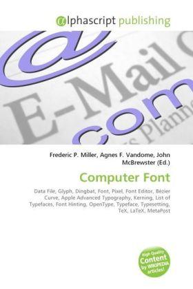 Computer Font - Miller, Frederic P. (Hrsg.) / Vandome, Agnes F. (Hrsg.) / McBrewster, John (Hrsg.)