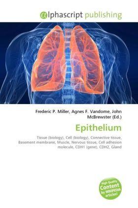 Epithelium - Miller, Frederic P. (Hrsg.) / Vandome, Agnes F. (Hrsg.) / McBrewster, John (Hrsg.)