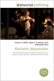 Geriatric Depression - Frederic P. Miller, Agnes F. Vandome, John McBrewster