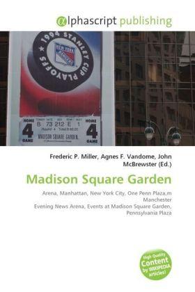 Madison Square Garden - Miller, Frederic P. (Hrsg.) / Vandome, Agnes F. (Hrsg.) / McBrewster, John (Hrsg.)