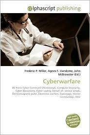 Cyberwarfare - Frederic P. Miller, Agnes F. Vandome, John McBrewster