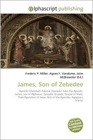 James, Son Of Zebedee - Frederic P. Miller