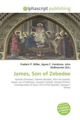 James, Son of Zebedee - Miller, Frederic P. (Hrsg.) / Vandome, Agnes F. (Hrsg.) / McBrewster, John (Hrsg.)