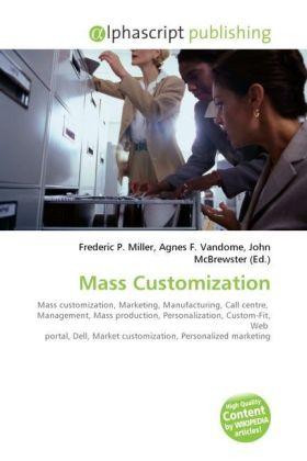 Mass Customization - Miller, Frederic P. (Hrsg.) / Vandome, Agnes F. (Hrsg.) / McBrewster, John (Hrsg.)