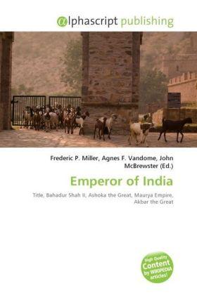 Emperor of India - Miller, Frederic P. (Hrsg.) / Vandome, Agnes F. (Hrsg.) / McBrewster, John (Hrsg.)