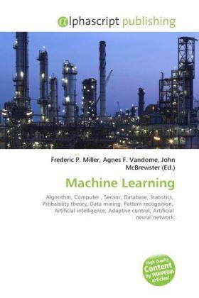 Machine Learning - Miller, Frederic P. (Hrsg.) / Vandome, Agnes F. (Hrsg.) / McBrewster, John (Hrsg.)