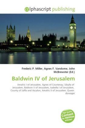 Baldwin IV of Jerusalem - Miller, Frederic P. (Hrsg.) / Vandome, Agnes F. (Hrsg.) / McBrewster, John (Hrsg.)
