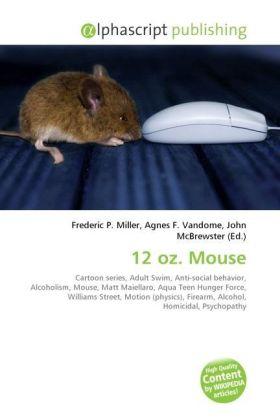 12 oz. Mouse - Miller, Frederic P. (Hrsg.) / Vandome, Agnes F. (Hrsg.) / McBrewster, John (Hrsg.)