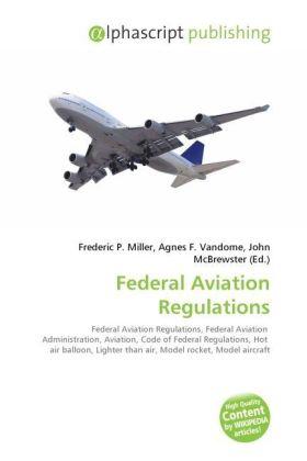 Federal Aviation Regulations - Miller, Frederic P. (Hrsg.) / Vandome, Agnes F. (Hrsg.) / McBrewster, John (Hrsg.)
