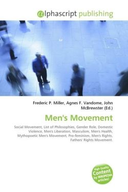 Men's Movement: Social Movement, List of Philosophies, Gender Role, Domestic Violence, Men's Liberation, Masculism, Men's Health, Mythopoetic Men's ... Men's Rights, Fathers' Rights Movement