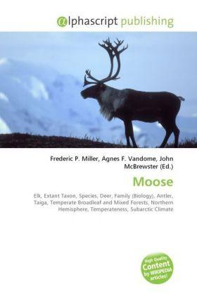 Moose - Miller, Frederic P. (Hrsg.) / Vandome, Agnes F. (Hrsg.) / McBrewster, John (Hrsg.)