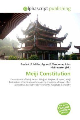 Meiji Constitution - Miller, Frederic P. (Hrsg.) / Vandome, Agnes F. (Hrsg.) / McBrewster, John (Hrsg.)