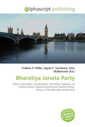 Bharatiya Janata Party - Miller, Frederic P. (Hrsg.) / Vandome, Agnes F. (Hrsg.) / McBrewster, John (Hrsg.)