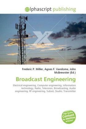 Broadcast Engineering - Miller, Frederic P. (Hrsg.) / Vandome, Agnes F. (Hrsg.) / McBrewster, John (Hrsg.)