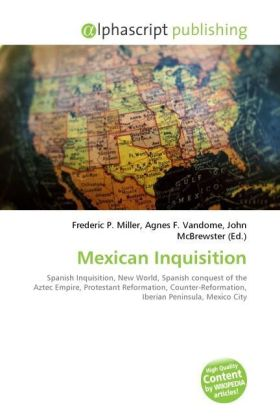 Mexican Inquisition - Miller, Frederic P. (Hrsg.) / Vandome, Agnes F. (Hrsg.) / McBrewster, John (Hrsg.)