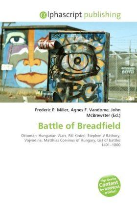 Battle of Breadfield - Miller, Frederic P. (Hrsg.) / Vandome, Agnes F. (Hrsg.) / McBrewster, John (Hrsg.)