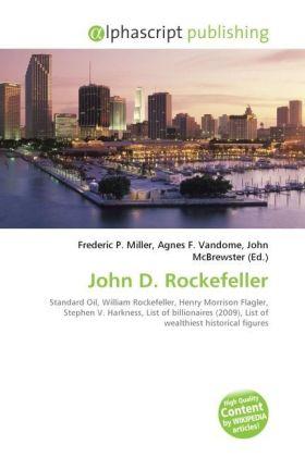 John D. Rockefeller - Miller, Frederic P. (Hrsg.) / Vandome, Agnes F. (Hrsg.) / McBrewster, John (Hrsg.)