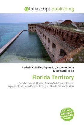 Florida Territory - Miller, Frederic P. (Hrsg.) / Vandome, Agnes F. (Hrsg.) / McBrewster, John (Hrsg.)
