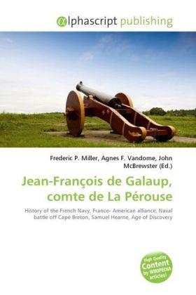 Jean-François de Galaup, comte de La Pérouse - Miller, Frederic P. (Hrsg.) / Vandome, Agnes F. (Hrsg.) / McBrewster, John (Hrsg.)