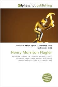 Henry Morrison Flagler - Frederic P. Miller, Agnes F. Vandome, John McBrewster
