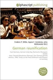 German Reunification - Frederic P. Miller, Agnes F. Vandome, John McBrewster