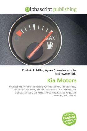 Kia Motors - Miller, Frederic P. (Hrsg.) / Vandome, Agnes F. (Hrsg.) / McBrewster, John (Hrsg.)