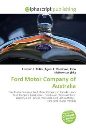 Ford Motor Company of Australia - Miller, Frederic P. (Hrsg.) / Vandome, Agnes F. (Hrsg.) / McBrewster, John (Hrsg.)