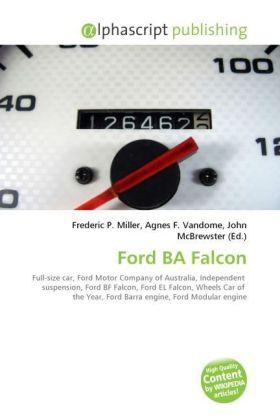 Ford BA Falcon - Miller, Frederic P. (Hrsg.) / Vandome, Agnes F. (Hrsg.) / McBrewster, John (Hrsg.)