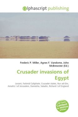 Crusader invasions of Egypt: Levant, Fatimid Caliphate, Crusader states, Nur ad-Din, Amalric I of Jerusalem, Damietta, Saladin, Richard I of England