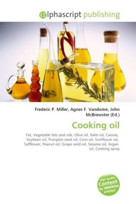 Cooking oil - Miller, Frederic P. (Hrsg.) / Vandome, Agnes F. (Hrsg.) / McBrewster, John (Hrsg.)
