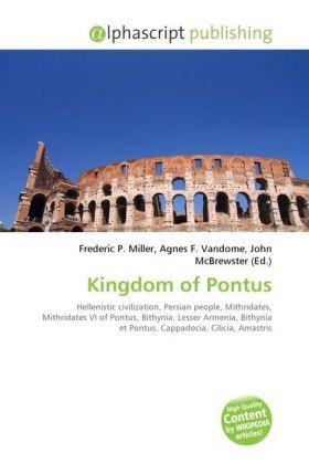 Kingdom of Pontus - Miller, Frederic P. (Hrsg.) / Vandome, Agnes F. (Hrsg.) / McBrewster, John (Hrsg.)