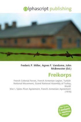 Freikorps - Miller, Frederic P. (Hrsg.) / Vandome, Agnes F. (Hrsg.) / McBrewster, John (Hrsg.)