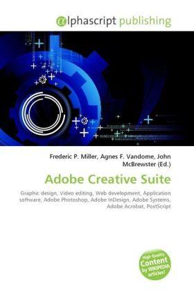 Adobe Creative Suite - Miller, Frederic P. (Hrsg.) / Vandome, Agnes F. (Hrsg.) / McBrewster, John (Hrsg.)