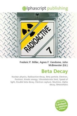Beta Decay: Nuclear physics, Radioactive decay, Beta particle, Electron, Positron, Kinetic energy, Ultrarelativistic limit, Speed of light, Double ... capture, Neutrino, Alpha decay, Betavoltaics