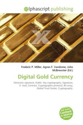 Digital Gold Currency - Miller, Frederic P. (Hrsg.) / Vandome, Agnes F. (Hrsg.) / McBrewster, John (Hrsg.)
