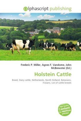 Holstein Cattle - Miller, Frederic P. (Hrsg.) / Vandome, Agnes F. (Hrsg.) / McBrewster, John (Hrsg.)