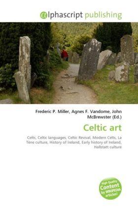 Celtic art - Miller, Frederic P. (Hrsg.) / Vandome, Agnes F. (Hrsg.) / McBrewster, John (Hrsg.)