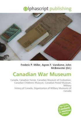 Canadian War Museum - Miller, Frederic P. (Hrsg.) / Vandome, Agnes F. (Hrsg.) / McBrewster, John (Hrsg.)