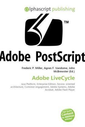 Adobe LiveCycle - Miller, Frederic P. (Hrsg.) / Vandome, Agnes F. (Hrsg.) / McBrewster, John (Hrsg.)