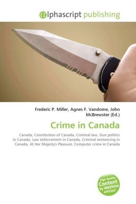 Crime in Canada - Miller, Frederic P. (Hrsg.) / Vandome, Agnes F. (Hrsg.) / McBrewster, John (Hrsg.)