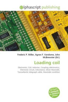 Loading coil - Miller, Frederic P. (Hrsg.) / Vandome, Agnes F. (Hrsg.) / McBrewster, John (Hrsg.)
