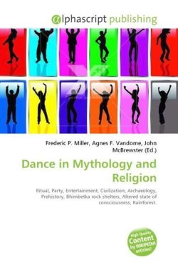 Dance in Mythology and Religion: Ritual, Party,  Entertainment, Civilization, Archaeology, Prehistory, Bhimbetka rock shelters, Altered state of consciousness, Rainforest