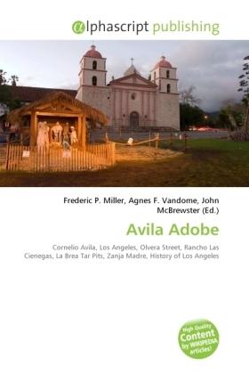 Avila Adobe - Miller, Frederic P. (Hrsg.) / Vandome, Agnes F. (Hrsg.) / McBrewster, John (Hrsg.)