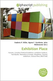 Exhibition Place - Frederic P. Miller (Editor), Agnes F. Vandome (Editor), John McBrewster (Editor)