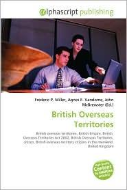 British Overseas Territories - Frederic P. Miller (Editor), Agnes F. Vandome (Editor), John McBrewster (Editor)
